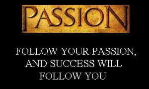 Follow Your Passion and Success will Follow You